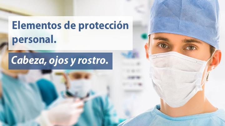 Elementos de proteccion personal: cabeza, ojos y rostro