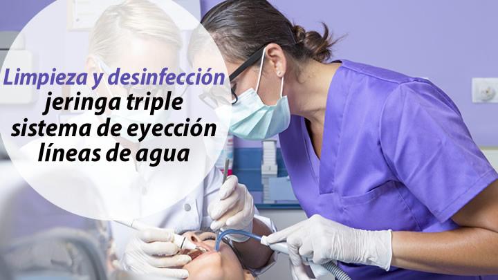 Limpieza y desinfección jeringa triple, sistema de eyección y lineas agua unidad dental