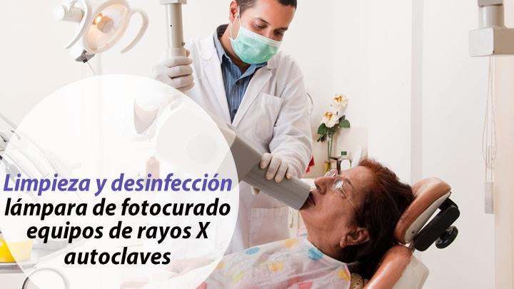 Limpieza y desinfección de lámpara de fotocurado equipos de rayos X y autoclaves.